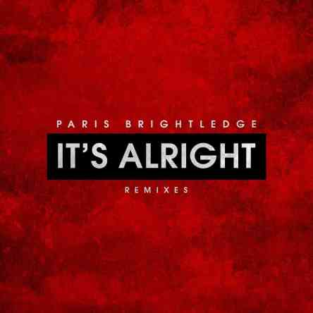 Paris Brightledge - It's Alright (Remixes)